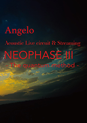 LIVE DVD Angelo Acoustic Live circuit & Streaming 「NEOPHASE Ⅲ - The quantum method -」